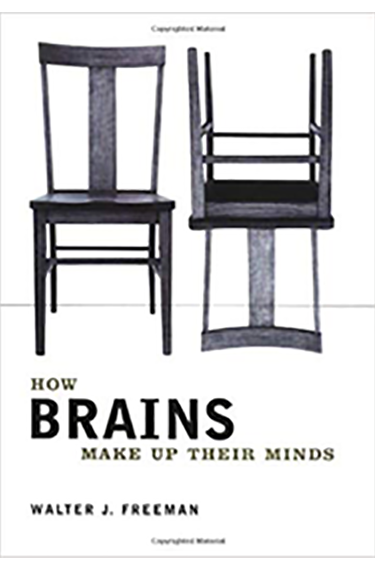 How Brains Make up Their Minds, by Dr. Walter Freeman